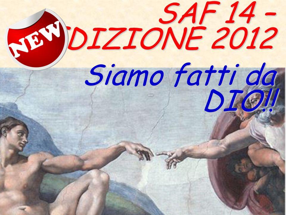 SAF 14 – EDIZIONE 2012 Siamo fatti da DIO!!