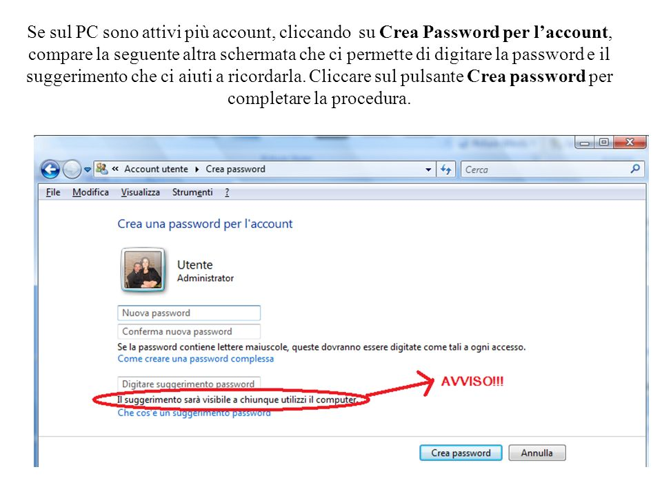 Se sul PC sono attivi più account, cliccando su Crea Password per laccount, compare la seguente altra schermata che ci permette di digitare la passwor