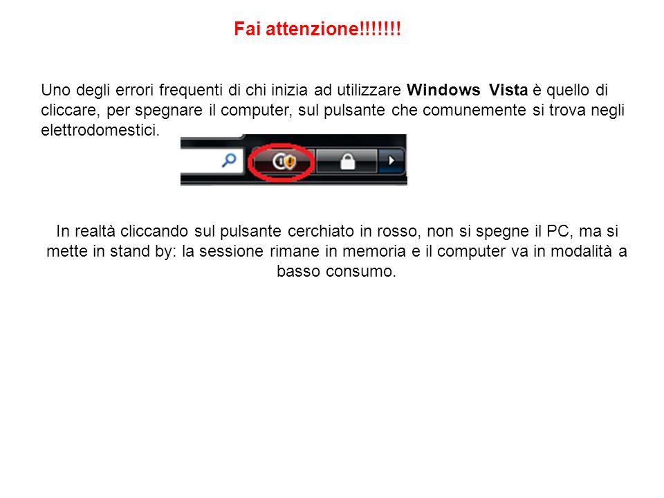 Fai attenzione!!!!!!! Uno degli errori frequenti di chi inizia ad utilizzare Windows Vista è quello di cliccare, per spegnare il computer, sul pulsant