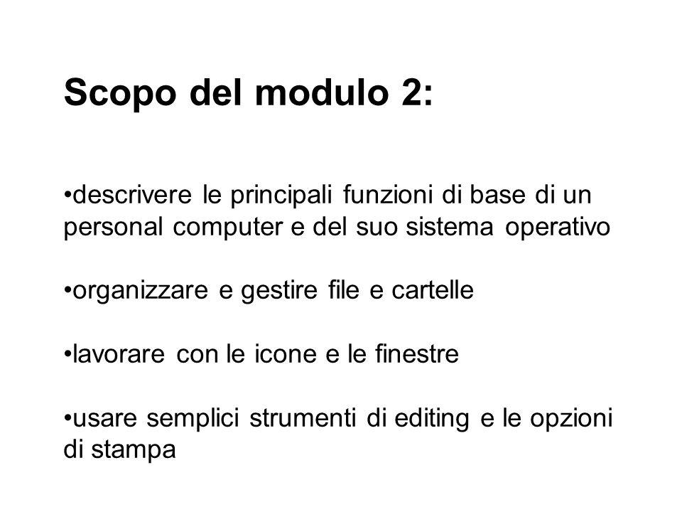 Scopo del modulo 2: descrivere le principali funzioni di base di un personal computer e del suo sistema operativo organizzare e gestire file e cartell