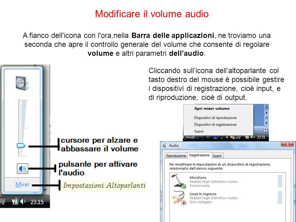 Modificare il volume audio A fianco dell'icona con l'ora,nella Barra delle applicazioni, ne troviamo una seconda che apre il controllo generale del vo
