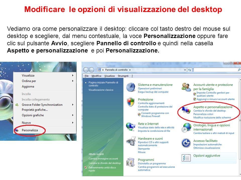 Modificare le opzioni di visualizzazione del desktop Vediamo ora come personalizzare il desktop: cliccare col tasto destro del mouse sul desktop e sce