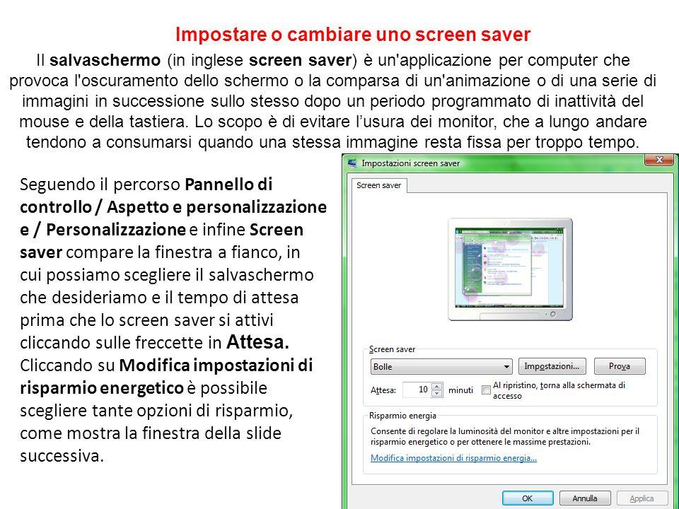 Impostare o cambiare uno screen saver Il salvaschermo (in inglese screen saver) è un'applicazione per computer che provoca l'oscuramento dello schermo