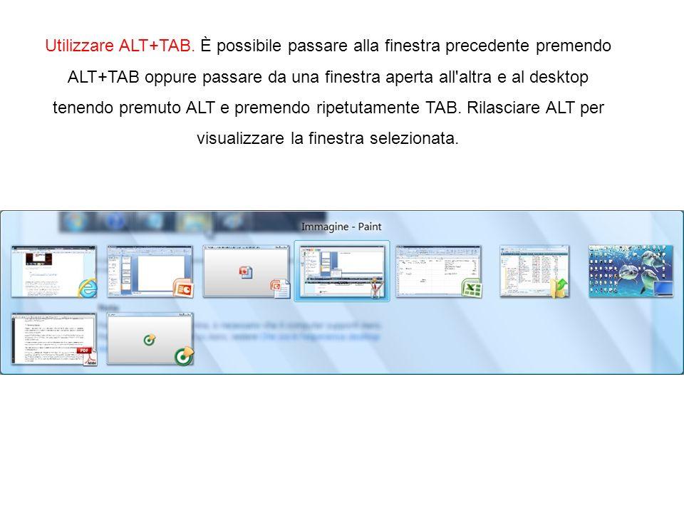 Utilizzare ALT+TAB. È possibile passare alla finestra precedente premendo ALT+TAB oppure passare da una finestra aperta all'altra e al desktop tenendo