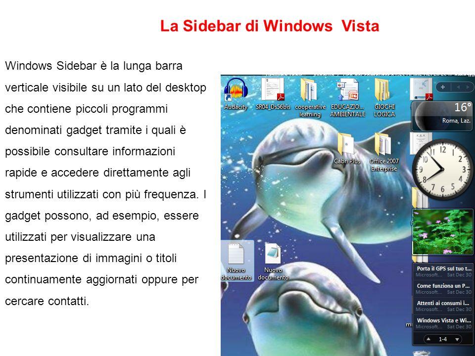 Windows Sidebar è la lunga barra verticale visibile su un lato del desktop che contiene piccoli programmi denominati gadget tramite i quali è possibil