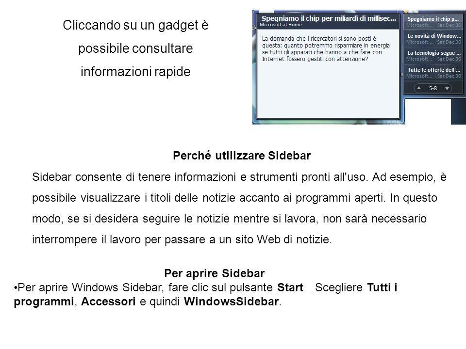 Cliccando su un gadget è possibile consultare informazioni rapide Perché utilizzare Sidebar Sidebar consente di tenere informazioni e strumenti pronti