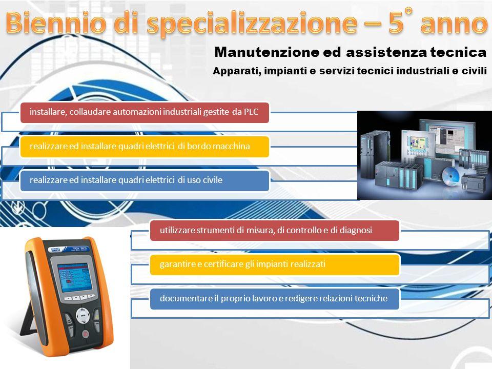 Manutenzione ed assistenza tecnica Apparati, impianti e servizi tecnici industriali e civili installare, collaudare automazioni industriali gestite da