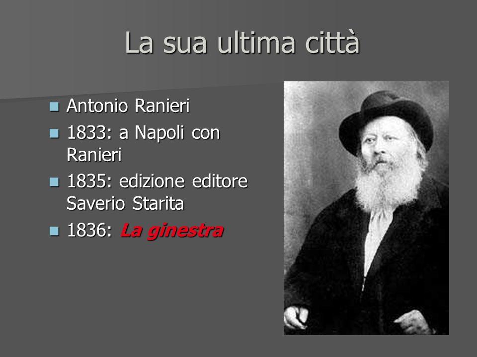 La sua ultima città Antonio Ranieri Antonio Ranieri 1833: a Napoli con Ranieri 1833: a Napoli con Ranieri 1835: edizione editore Saverio Starita 1835: