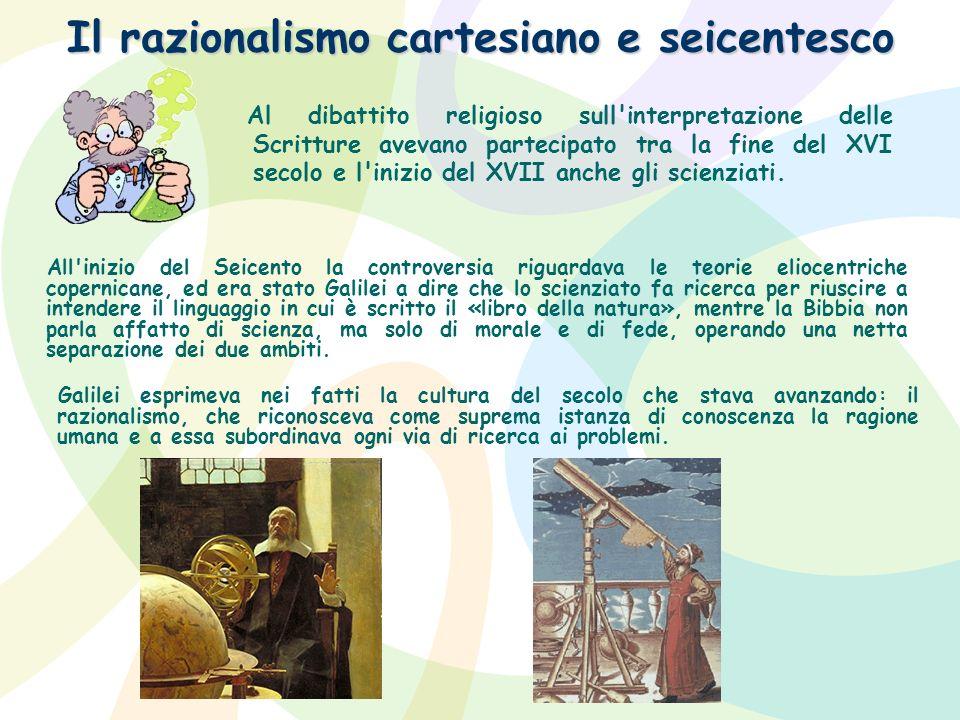 Il razionalismo cartesiano e seicentesco Al dibattito religioso sull'interpretazione delle Scritture avevano partecipato tra la fine del XVI secolo e