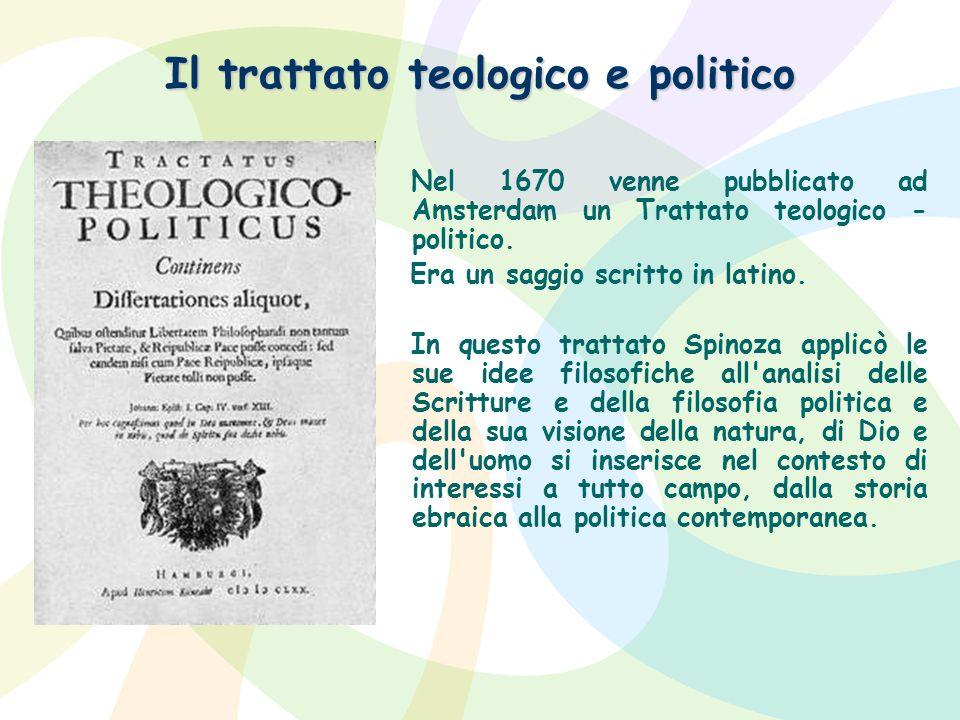 Il trattato teologico e politico Nel 1670 venne pubblicato ad Amsterdam un Trattato teologico - politico. Era un saggio scritto in latino. In questo t