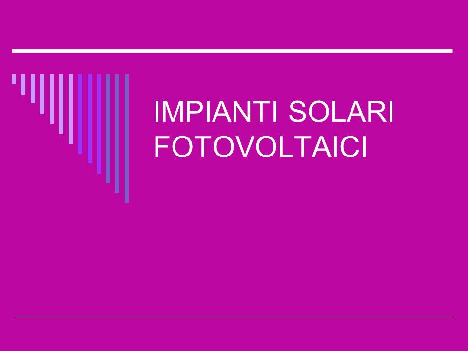 IMPIANTI SOLARI FOTOVOLTAICI Consideriamo per semplicità il caso di una convenzionale cella fotovoltaica di silicio cristallino.