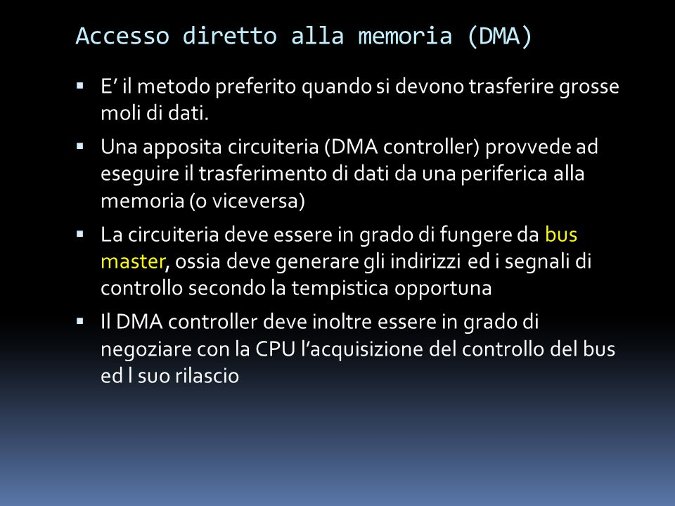 Accesso diretto alla memoria (DMA) E il metodo preferito quando si devono trasferire grosse moli di dati. Una apposita circuiteria (DMA controller) pr