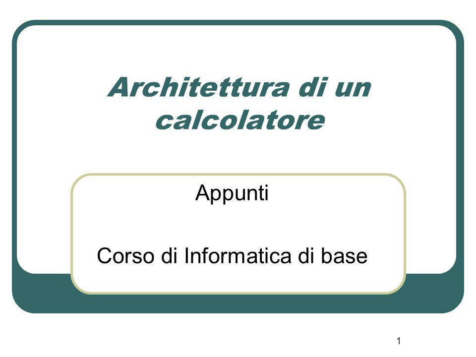 1 Architettura di un calcolatore Appunti Corso di Informatica di base