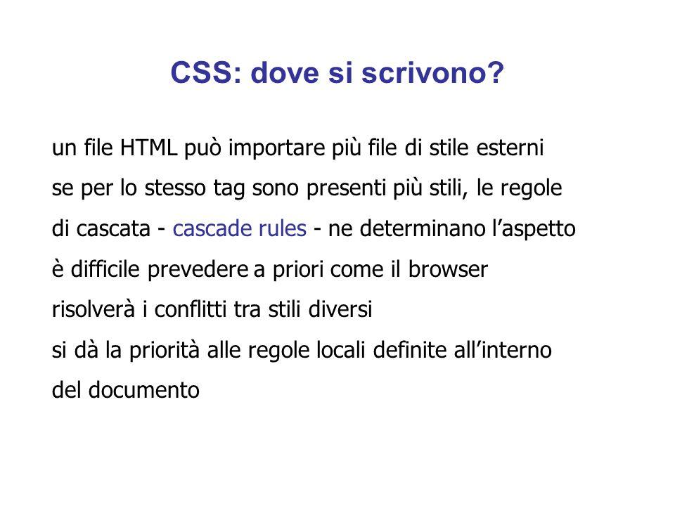 un file HTML può importare più file di stile esterni se per lo stesso tag sono presenti più stili, le regole di cascata - cascade rules - ne determinano laspetto è difficile prevedere a priori come il browser risolverà i conflitti tra stili diversi si dà la priorità alle regole locali definite allinterno del documento CSS: dove si scrivono