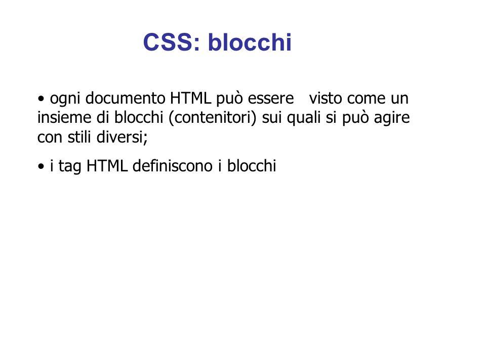ogni documento HTML può essere visto come un insieme di blocchi (contenitori) sui quali si può agire con stili diversi; i tag HTML definiscono i blocchi CSS: blocchi