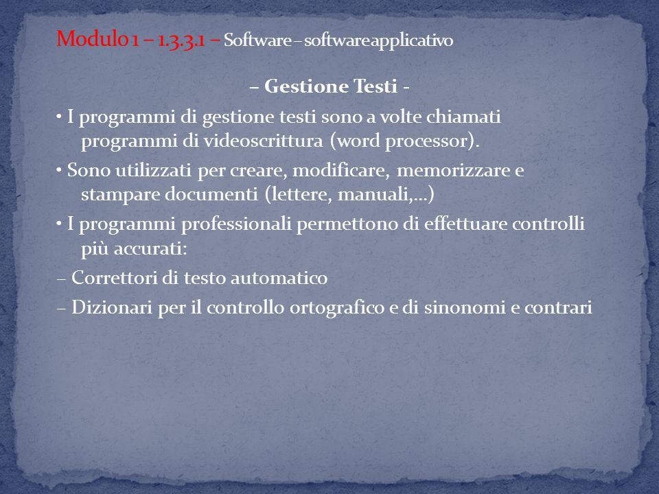 – Gestione Testi - I programmi di gestione testi sono a volte chiamati programmi di videoscrittura (word processor). Sono utilizzati per creare, modif
