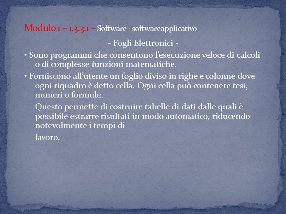 - Fogli Elettronici - Sono programmi che consentono lesecuzione veloce di calcoli o di complesse funzioni matematiche.
