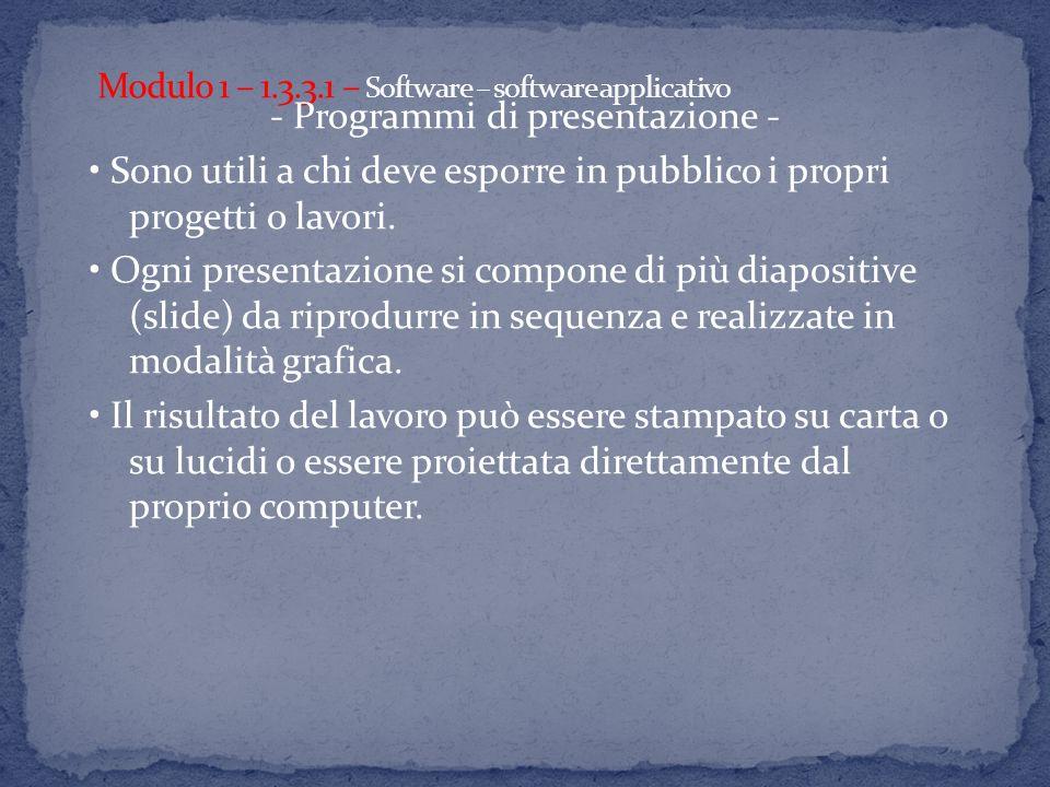 - Programmi di presentazione - Sono utili a chi deve esporre in pubblico i propri progetti o lavori. Ogni presentazione si compone di più diapositive