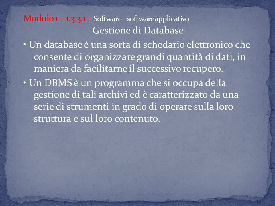 - Gestione di Database - Un database è una sorta di schedario elettronico che consente di organizzare grandi quantità di dati, in maniera da facilitarne il successivo recupero.