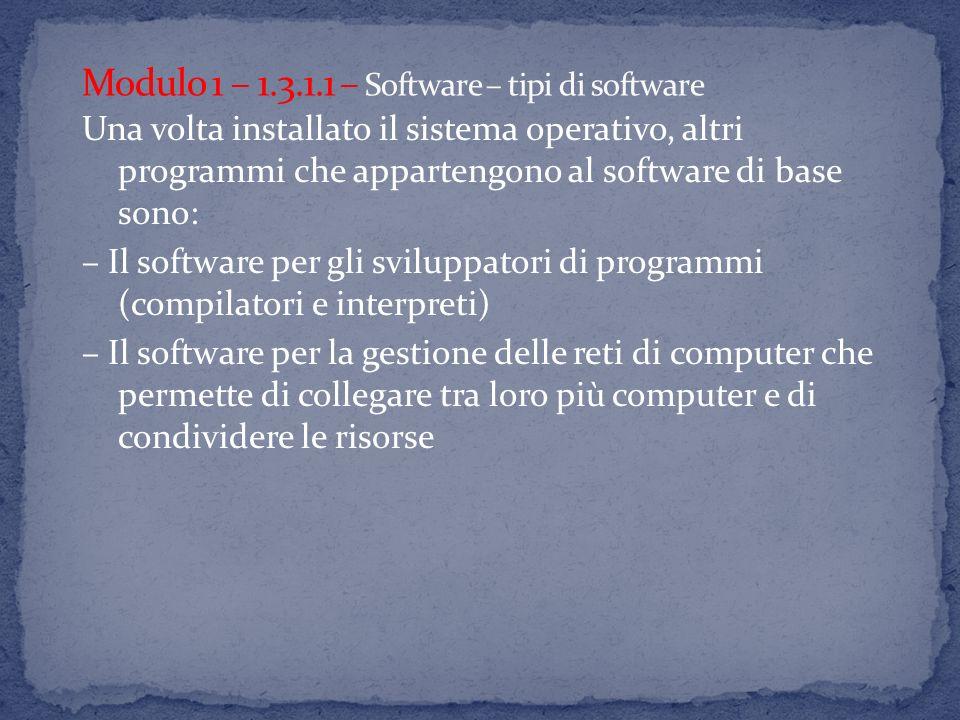 Una volta installato il sistema operativo, altri programmi che appartengono al software di base sono: – Il software per gli sviluppatori di programmi (compilatori e interpreti) – Il software per la gestione delle reti di computer che permette di collegare tra loro più computer e di condividere le risorse