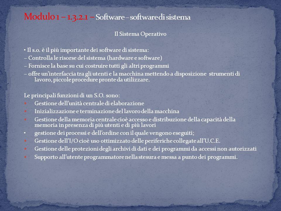 Il Sistema Operativo Il s.o. è il più importante dei software di sistema: – Controlla le risorse del sistema (hardware e software) – Fornisce la base
