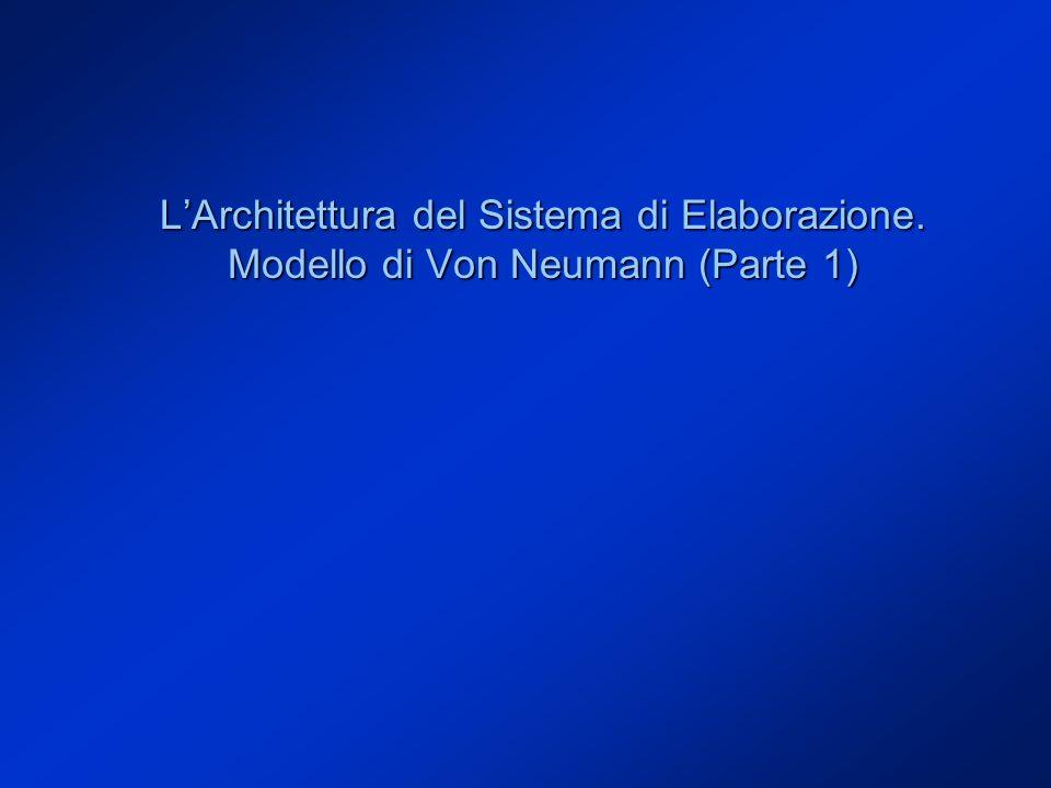 LArchitettura del Sistema di Elaborazione. Modello di Von Neumann (Parte 1)