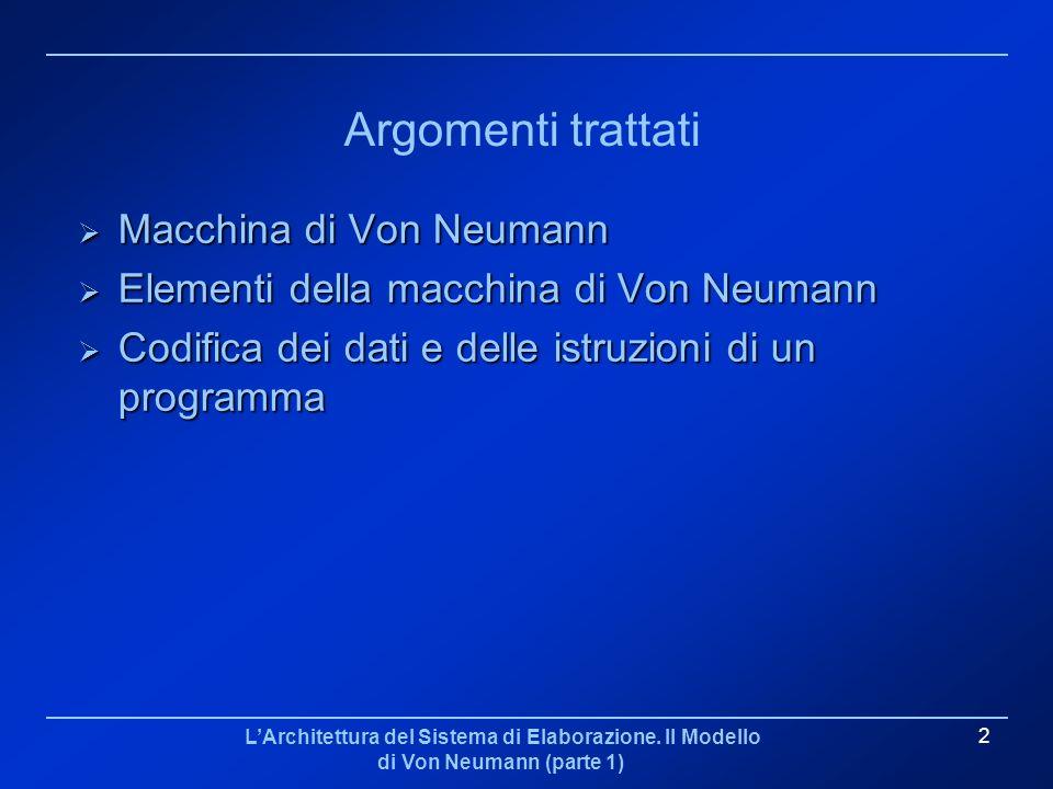 LArchitettura del Sistema di Elaborazione. Il Modello di Von Neumann (parte 1) 2 Argomenti trattati Macchina di Von Neumann Macchina di Von Neumann El