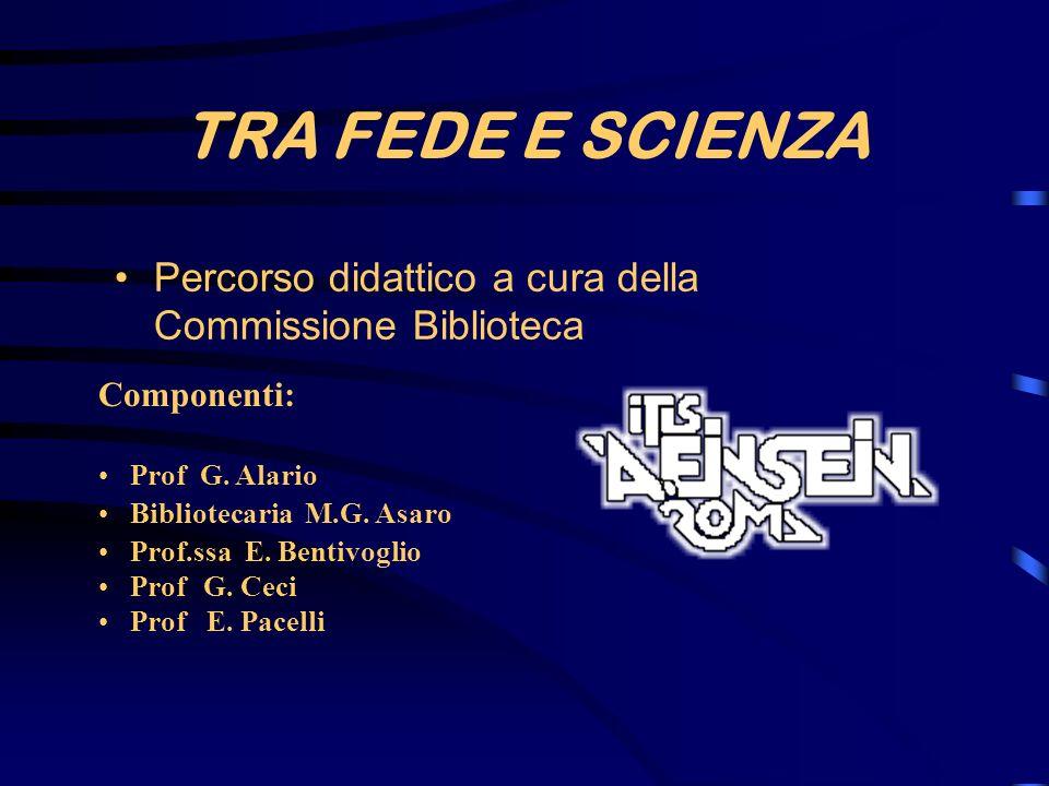 TRA FEDE E SCIENZA Percorso didattico a cura della Commissione Biblioteca Componenti: Prof G. Alario Bibliotecaria M.G. Asaro Prof.ssa E. Bentivoglio
