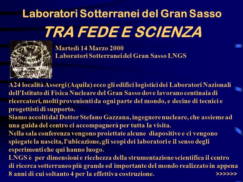 TRA FEDE E SCIENZA Martedì 14 Marzo 2000 Laboratori Sotterranei del Gran Sasso LNGS Laboratori Sotterranei del Gran Sasso A24 località Assergi (Aquila