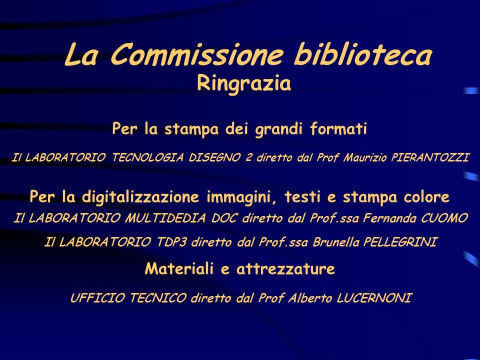 La Commissione biblioteca Per la stampa dei grandi formati Ringrazia Per la digitalizzazione immagini, testi e stampa colore Il LABORATORIO MULTIDEDIA