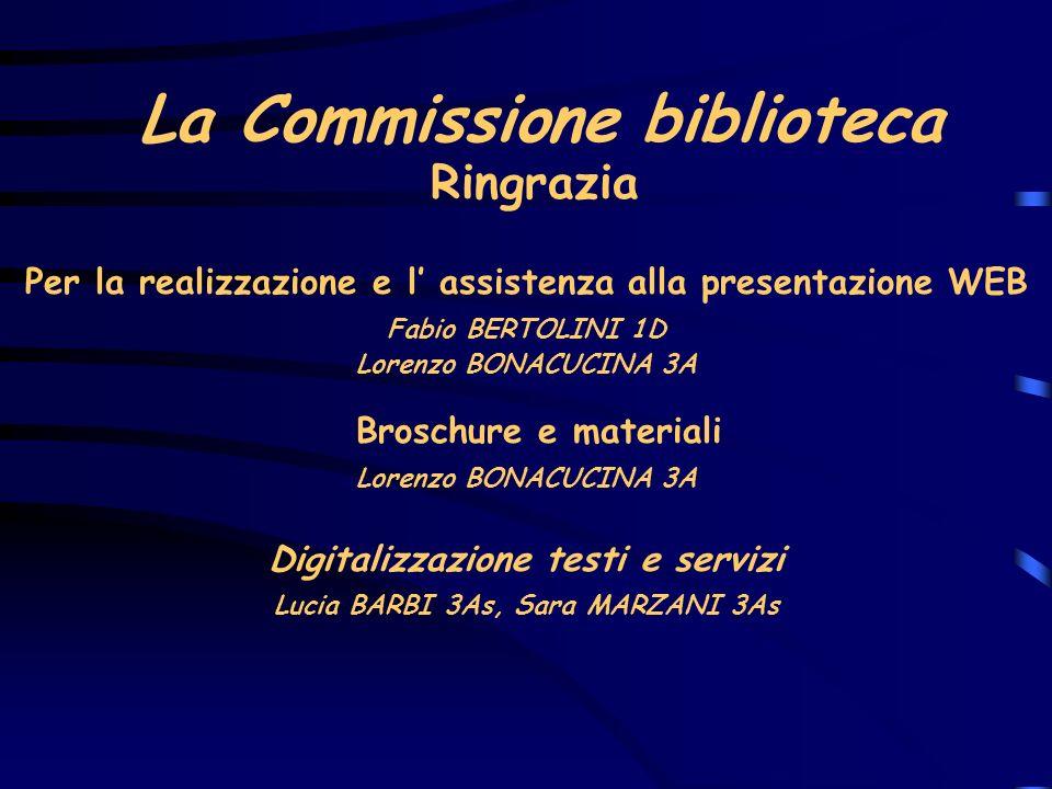 La Commissione biblioteca Per la realizzazione e l assistenza alla presentazione WEB Fabio BERTOLINI 1D Ringrazia Broschure e materiali Lorenzo BONACU