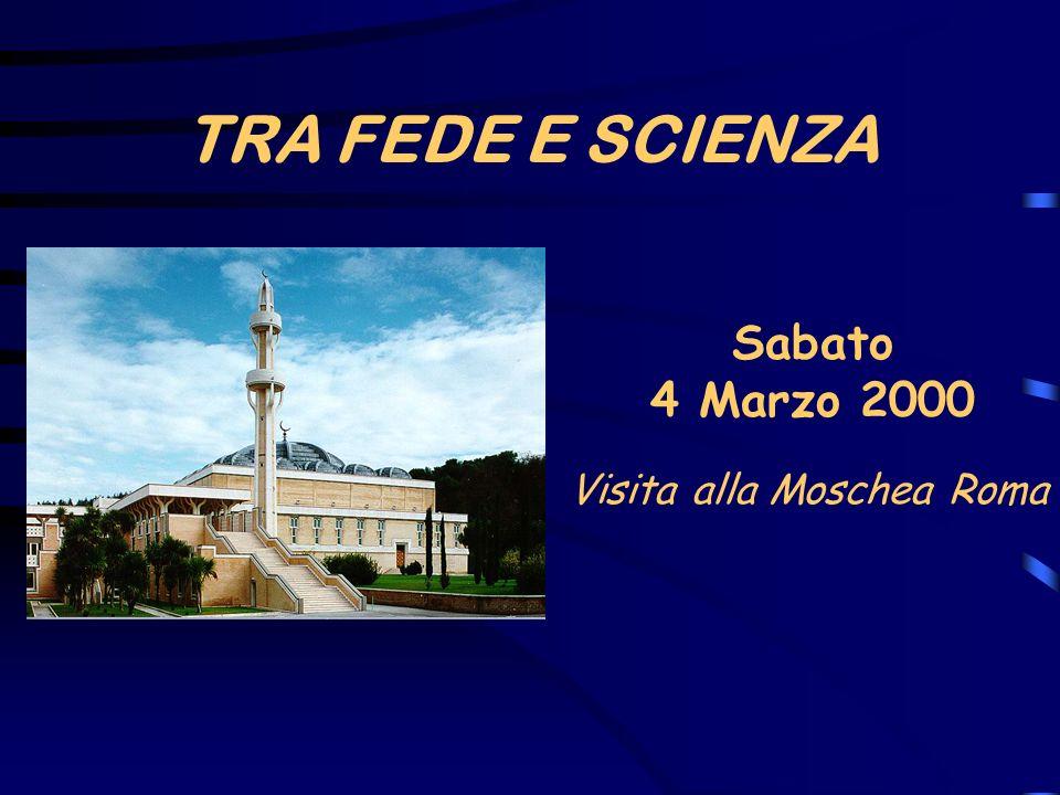 TRA FEDE E SCIENZA Sabato 4 Marzo 2000 Visita alla Moschea Roma