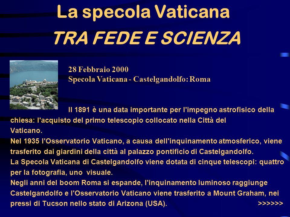 TRA FEDE E SCIENZA 28 Febbraio 2000 Specola Vaticana - Castelgandolfo: Roma La specola Vaticana Il 1891 è una data importante per l'impegno astrofisic