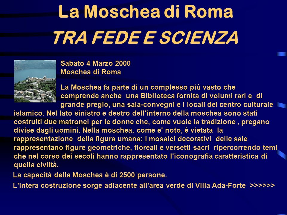 TRA FEDE E SCIENZA La moschea di Roma Antenne è ed stata costruita su un terreno regalato dallo stato italiano e inaugurato alla presenza dell allora presidente Sandro Pertini.