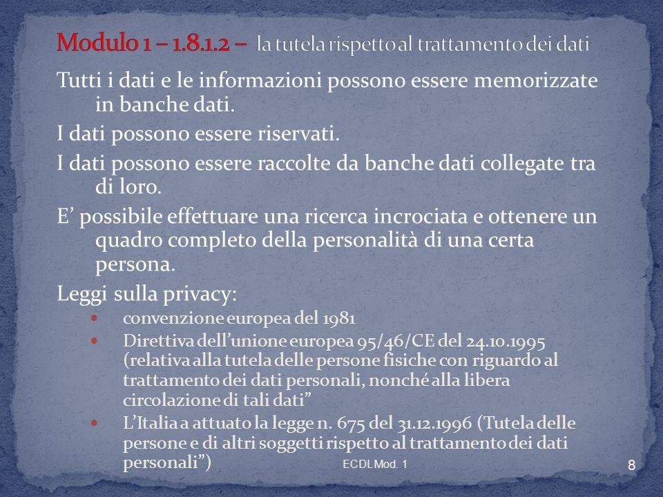 ECDL Mod. 1 8 Tutti i dati e le informazioni possono essere memorizzate in banche dati.