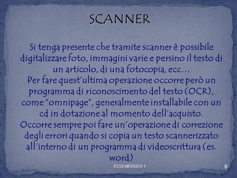 SCANNER SCANNER Si tenga presente che tramite scanner è possibile digitalizzare foto, immagini varie e persino il testo di un articolo, di una fotocop