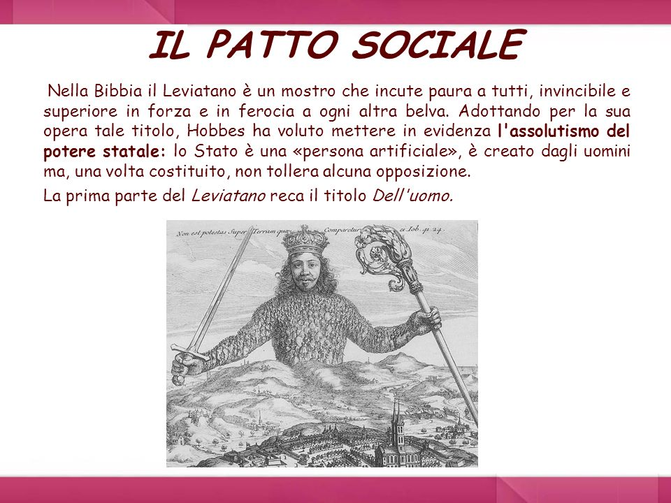IL PATTO SOCIALE Nella Bibbia il Leviatano è un mostro che incute paura a tutti, invincibile e superiore in forza e in ferocia a ogni altra belva. Ado