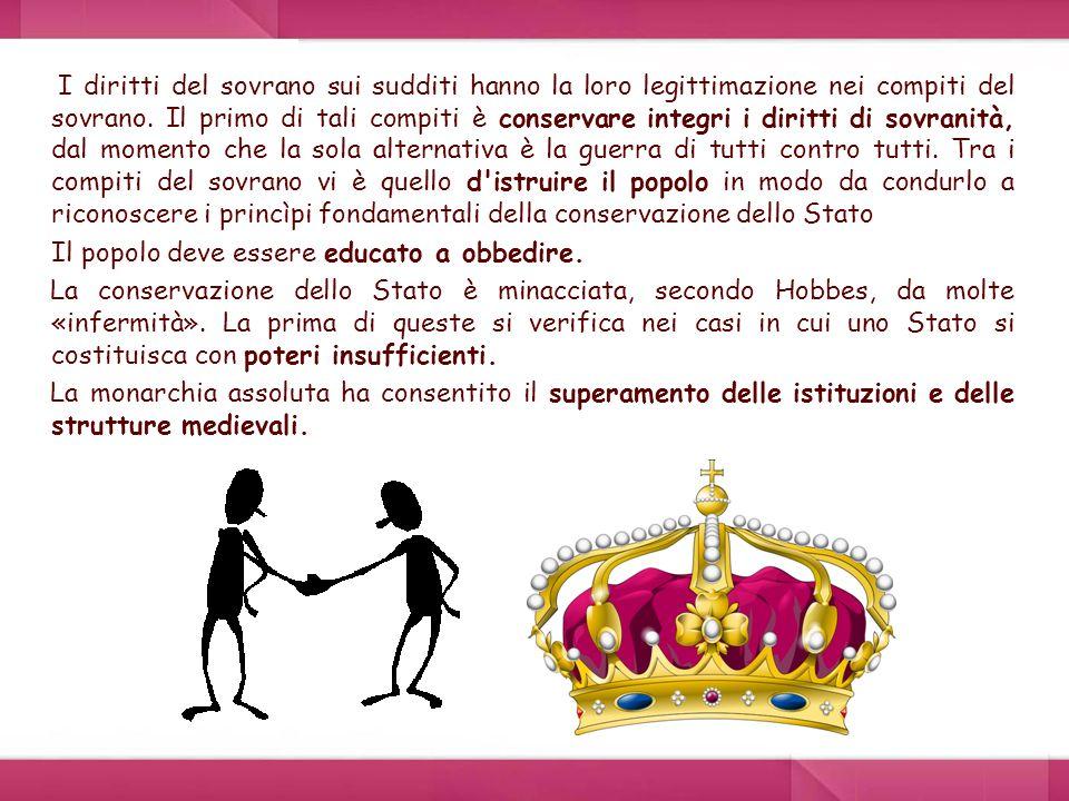 I diritti del sovrano sui sudditi hanno la loro legittimazione nei compiti del sovrano. Il primo di tali compiti è conservare integri i diritti di sov