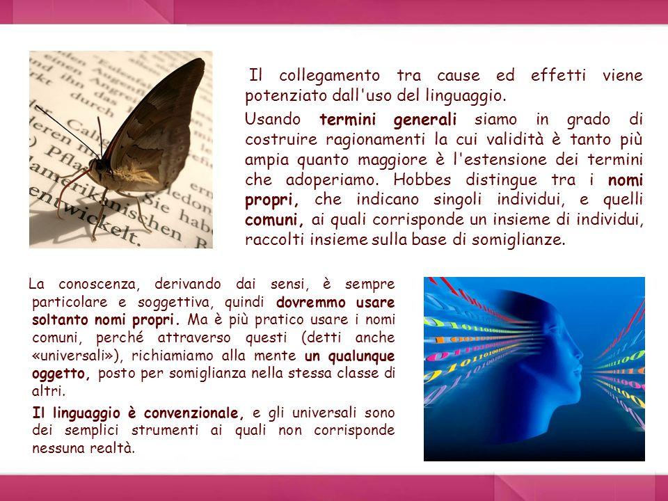 Il collegamento tra cause ed effetti viene potenziato dall'uso del linguaggio. Usando termini generali siamo in grado di costruire ragionamenti la cui