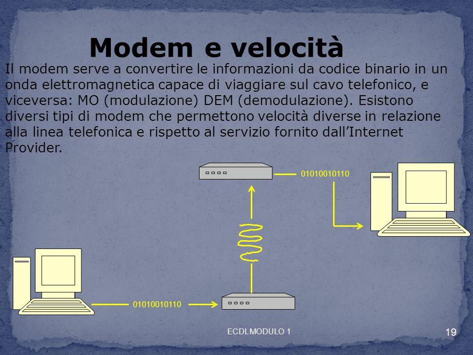 Modem e velocità Il modem serve a convertire le informazioni da codice binario in un onda elettromagnetica capace di viaggiare sul cavo telefonico, e