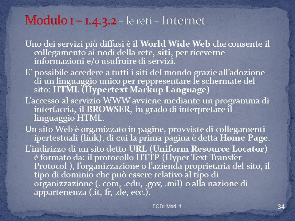 ECDL Mod. 1 34 Uno dei servizi più diffusi è il World Wide Web che consente il collegamento ai nodi della rete, siti, per riceverne informazioni e/o u