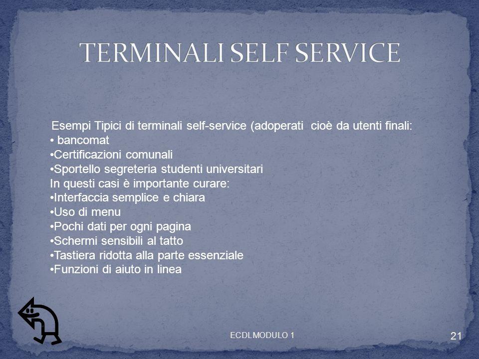Esempi Tipici di terminali self-service (adoperati cioè da utenti finali: bancomat Certificazioni comunali Sportello segreteria studenti universitari