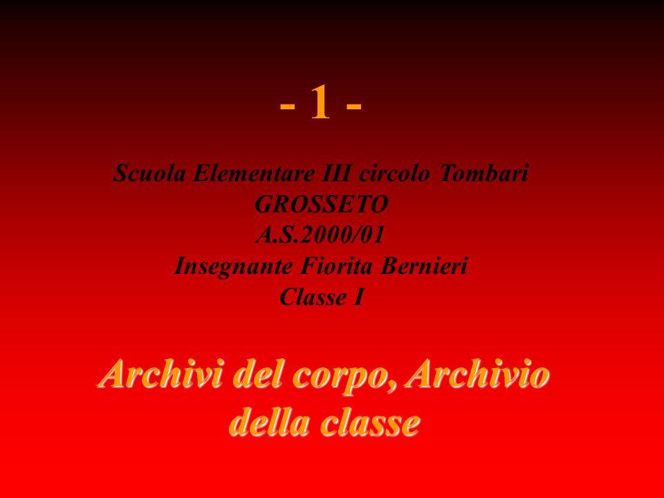 Archivi del corpo, Archivio della classe - 1 - Scuola Elementare III circolo Tombari GROSSETO A.S.2000/01 Insegnante Fiorita Bernieri Classe I