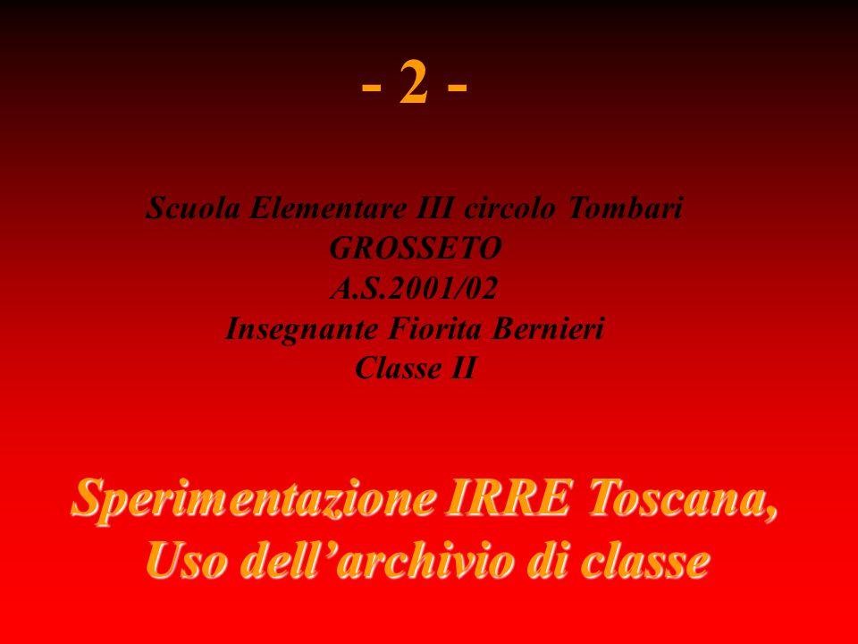 Sperimentazione IRRE Toscana, Uso dellarchivio di classe - 2 - Scuola Elementare III circolo Tombari GROSSETO A.S.2001/02 Insegnante Fiorita Bernieri Classe II
