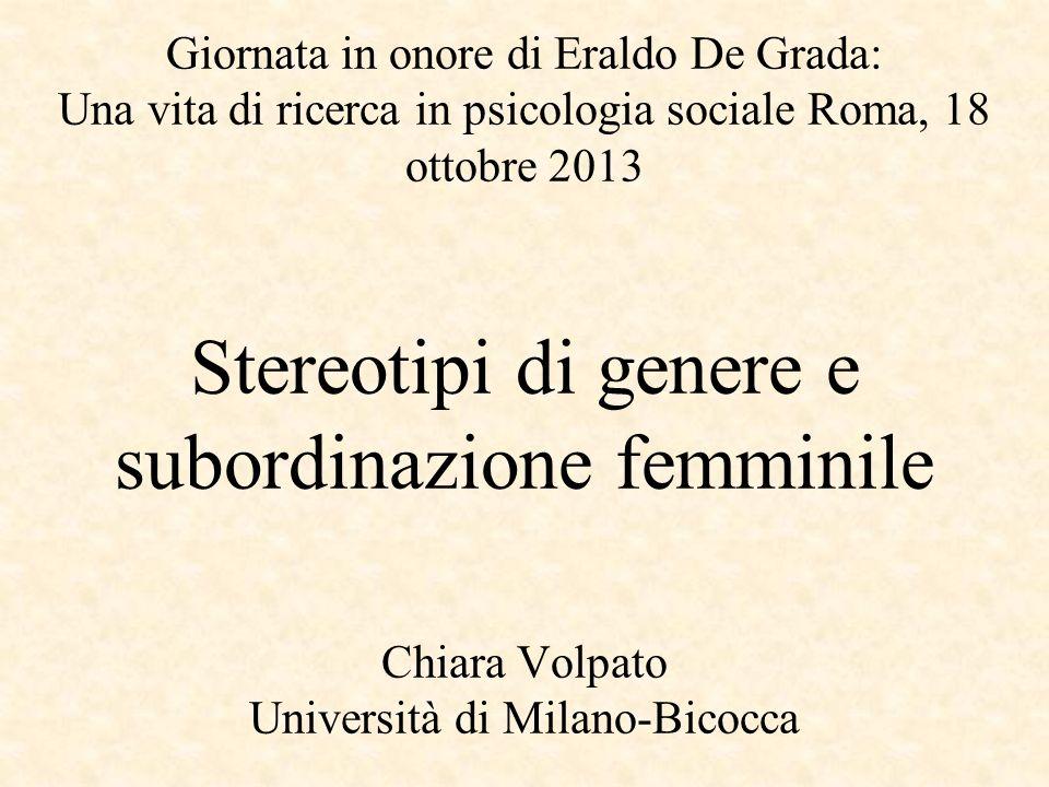 Giornata in onore di Eraldo De Grada: Una vita di ricerca in psicologia sociale Roma, 18 ottobre 2013 Stereotipi di genere e subordinazione femminile