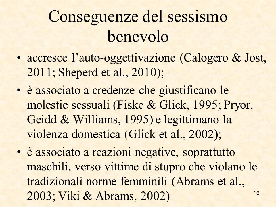 Conseguenze del sessismo benevolo accresce lauto-oggettivazione (Calogero & Jost, 2011; Sheperd et al., 2010); è associato a credenze che giustificano