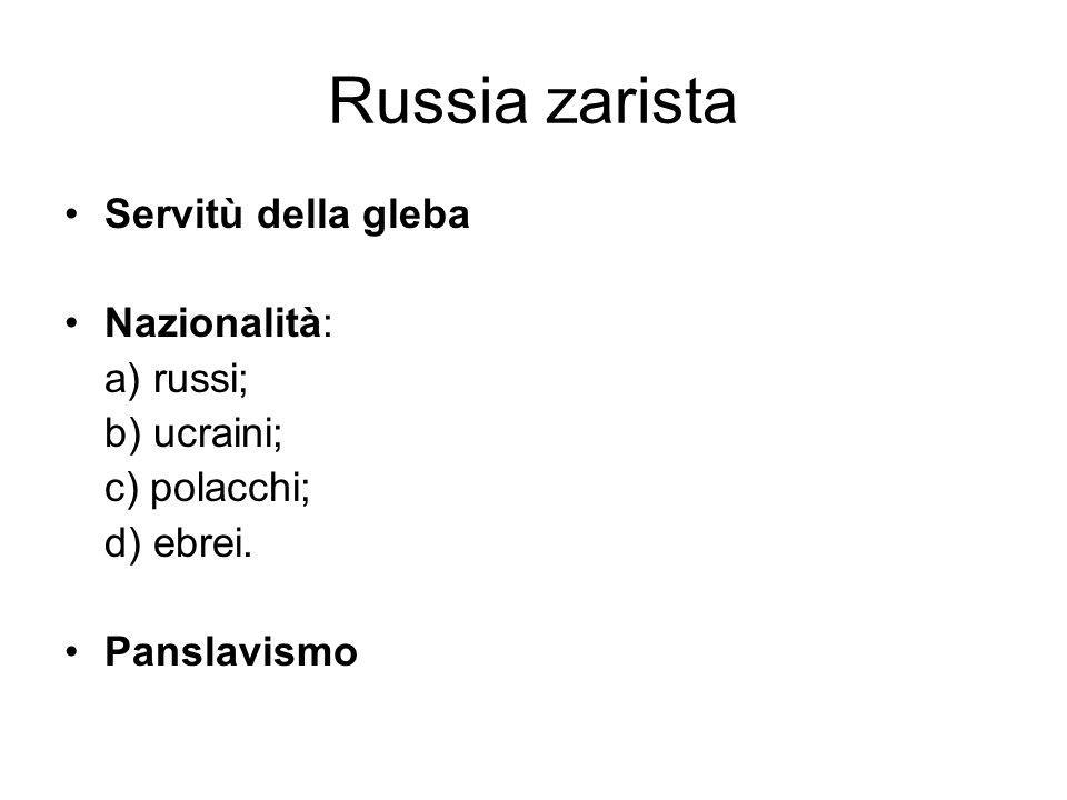 Russia zarista Servitù della gleba Nazionalità: a) russi; b) ucraini; c) polacchi; d) ebrei. Panslavismo
