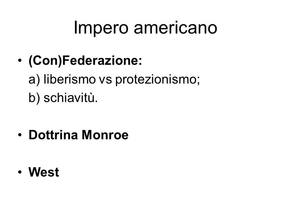 Impero americano (Con)Federazione: a) liberismo vs protezionismo; b) schiavitù. Dottrina Monroe West