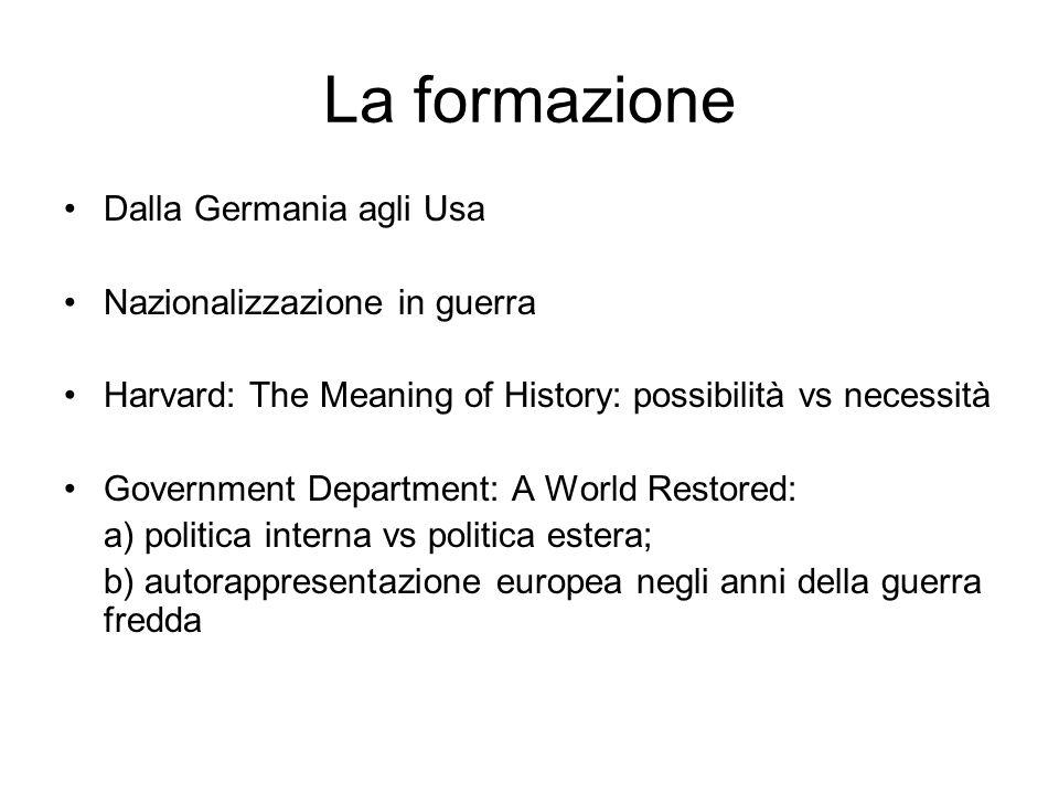 La formazione Dalla Germania agli Usa Nazionalizzazione in guerra Harvard: The Meaning of History: possibilità vs necessità Government Department: A W