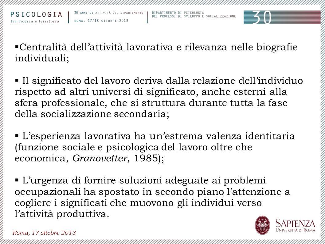 Roma, 17 ottobre 2013 Centralità dellattività lavorativa e rilevanza nelle biografie individuali; Il significato del lavoro deriva dalla relazione del